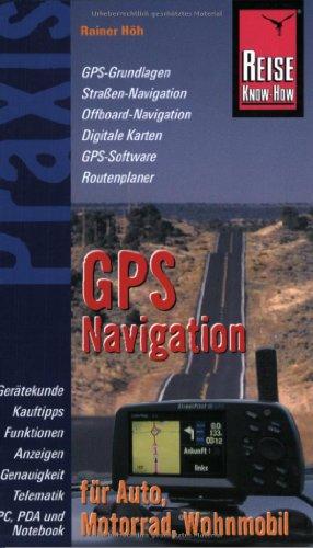 GPS-Navigation für Auto, Motorrad, Wohnmobil: Praxis - die neuen handlichen Ratgeber - Gerätekunde, Kauftipps, Funktionen und Anzeigen: Sichere Strassennavigation