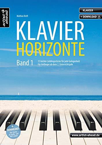Klavier-Horizonte - Band 1: 15 leichte Klavierstücke für jede Gelegenheit - für Anfänger & Wiedereinsteiger ab dem 2. Unterrichtsjahr (inkl. ... ab dem 2. Unterrichtsjahr inkl. Download)