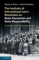 The Institute of International Law's Resolution on State Succession and State Responsibility: Introduction, Text and Commentaries