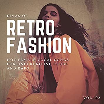 Divas Of Retro Fashion - Hot Female Vocal Songs For Underground Clubs And Bars, Vol. 02