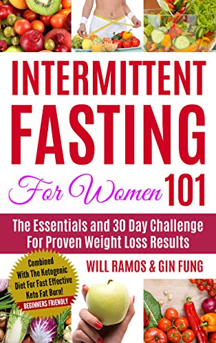 Intermittent Fasting For Women 101: The Essentials and 30 Day Challenge For Proven Weight Loss Resul