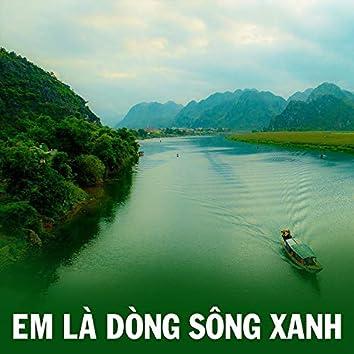 Em là dòng sông xanh