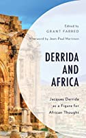 Derrida and Africa: Jacques Derrida As a Figure for African Thought (African Philosophy: Critical Perspectives and Global Dialogue)