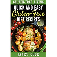 Quick and Easy Gluten-Free Diet Recipes (Gluten-Free Living Book 1) Kindle Edition by Janet Cook for Free