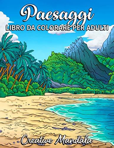 Paesaggi - Libro da colorare per adulti: Spiagge tropicali, bellissime città, montagne, paesaggi di campagna e molto altro. Libri antistress da colorare