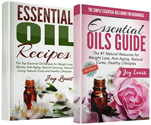 Ultimate Essential Oils Guide: Essential Oils Guide + Essential Oil Recipes COMBO 2 IN 1 SET - Top Essential Oil Recipes for Weight Loss, Beauty, Anti ... Superfoods, Natural Supplements Book 3)