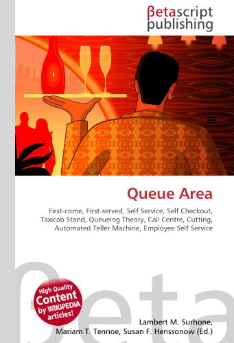 Queue Area: First-come, First-served, Self Service, Self Checkout, Taxicab Stand, Queueing Theory, Call Centre, Cutting, Automated Teller Machine, Employee Self Service