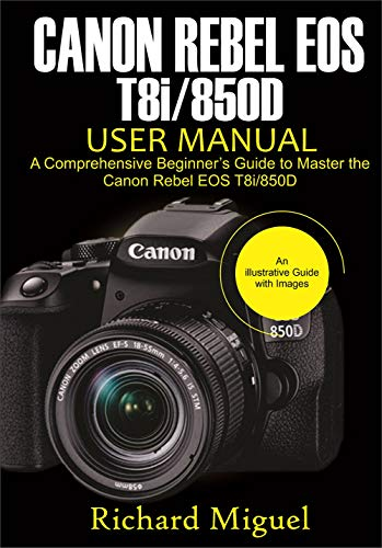 Canon Rebel EOS T8i/850D User Manual: A Comprehensive Beginner's Guide to Master the Canon Rebel EOS T8i/850D (English Edition)