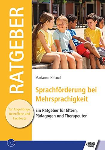 Sprachförderung bei Mehrsprachigkeit: Ein Ratgeber für Eltern, Pädagogen und Therapeuten (Ratgeber für Angehörige, Betroffene und Fachleute)