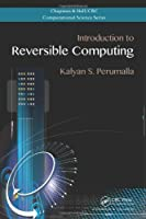 Introduction to Reversible Computing (Chapman & Hall/CRC Computational Science)