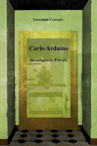 Carlo Arduino: Investigatore Privato (Carlo Arduino, Investigatore Privato Vol. 1)