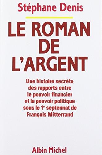 Le Roman de l'argent: Une histoire secrète des rapports entre le pouvoir financier et le pouvoir politique sous le...