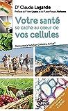 Votre santé se cache au coeur de vos cellules - Découvrez la nutrition cellulaire active