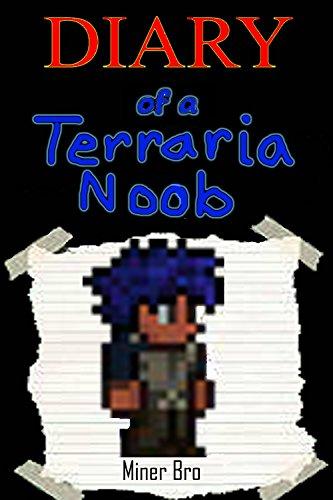 Terraria: Diary of a Terraria Noob (Terraria Diaries, Terraria Books, Terraria Books for Children, Terraria Books for Kids, Terraria Stories, Terraria Noob) (English Edition)