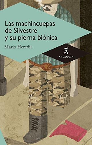 Las machincuepas de Silvestre y su pierna biónica (Novela)