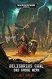 Warhammer 40.000 - Belisarius Cawl: Das große Werk: Das groe Werk