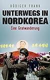 Unterwegs in Nordkorea: Eine Gratwanderung - Rüdiger Frank