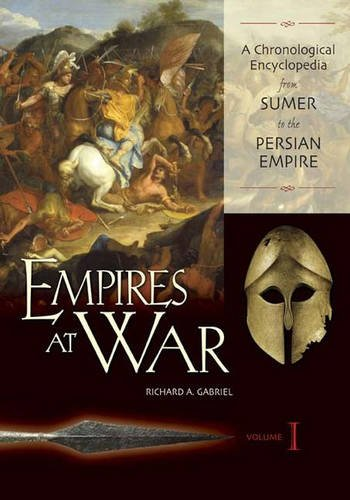 Empires at War: A Chronological Encyclopedia from Sumer to the Persian Empire, Volume I