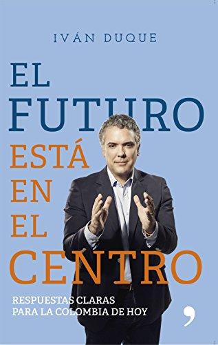 El futuro está en el centro: Respuestas claras para la Colombia de hoy