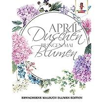 April Duschen bringen Mai Blumen: Erwachsene Malbuch Blumen Edition
