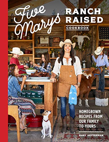 Compare Textbook Prices for Five Marys Ranch Raised Cookbook: Homegrown Recipes from Our Family to Yours Illustrated Edition ISBN 9781632173072 by Heffernan, Mary,Laidlaw, Kim,Gamble, Kathryn,Burggraaf, Charity