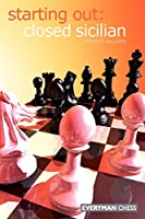 Starting Out: Closed Sicilian (Starting Out - Everyman Chess)