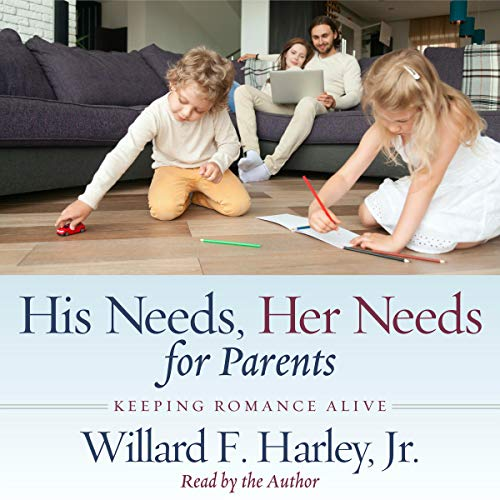 His Needs, Her Needs for Parents Audiobook By Dr. Willard F. Harley Jr. cover art