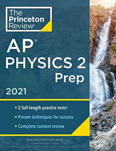 Princeton Review AP Physics 2 Prep, 2021: Practice Tests + Complete Content Review + Strategies & Techniques (2021) (College Test Preparation)
