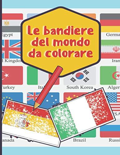 Le bandiere del mondo da colorare: libro prescolare da colorare 6 anni ; Un libro di attività carino per bambini e bambine