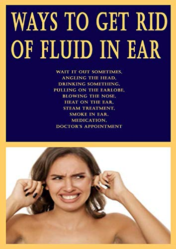 Ways to Get Rid of Fluid in Ear: Wait it Out Sometimes, Angling the Head, Drinking Something, Pulling on the Earlobe, Blowing the Nose, Heat on the ... in Ear, Medication, Doctor's Appointment