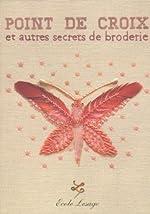 Points de croix et Autres Secrets de broderie de Fanny Bruno