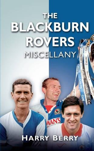 The Blackburn Rovers Miscellany (Miscellany (History Press))