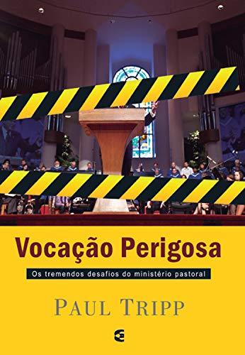 Vocação perigosa: Os tremendos desafios do ministério pastoral