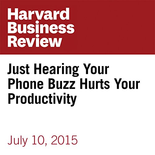 Just Hearing Your Phone Buzz Hurts Your Productivity audiobook cover art