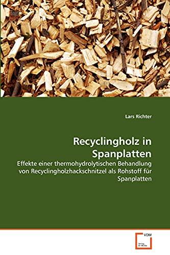 Recyclingholz in Spanplatten: Effekte einer thermohydrolytischen Behandlung von Recyclingholzhackschnitzel als Rohstoff für Spanplatten