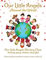 Our Little Angels Around the World: Our Little Angels Ministry Class--Teaching young children about God.