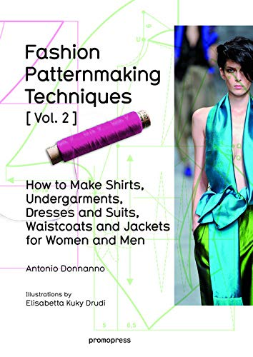 Fashion Patternmaking Techniques Vol. 2: Women/Men. How to Make Shirts, Undergarments, Dresses and Suits, Waistcoats, Men's Jackets (Promopress, Band 2)