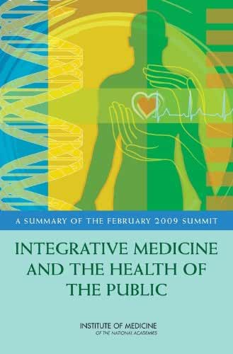 Integrative Medicine and the Health of the Public: A Summary of the February 2009 Summit