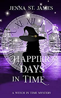 Happier Days in Time (A Witch in Time Book 7) by [Jenna St. James]