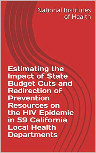 Estimating the Impact of State Budget Cuts and Redirection of Prevention Resources on the HIV Epidemic in 59 California Local Health Departments (English Edition)