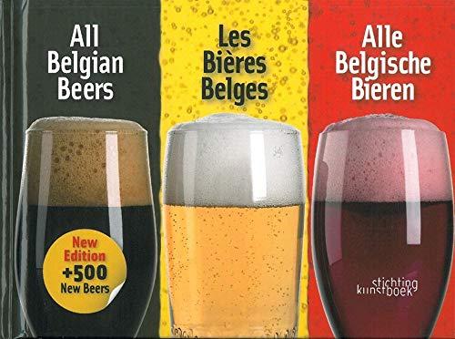 All Belgian Beers / Les Bieres Belges / Alle Belgische Bieren: Alle Belgische Bieren - All Belgian Beer (Stichting Kunstboek)