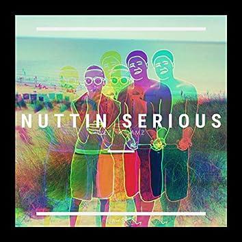 Nuttin Serious