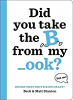 Books That Drive Kids CRAZY!: Did You Take the B from My _ook? (Books That Drive Kids CRAZY! (1))