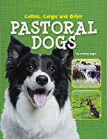 Collies, Corgis and Other Pastoral Dogs (Dog Encyclopedias)
