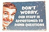 Don'T Worry Our Staff Is Accustomed To Dumb Questions Staff Only Funny Sign Vintage Aluminum Metal Signs Tin Plaques Wall Poster for Garage Man Cave Beer Cafee Bar Pub Club 8' x 12'