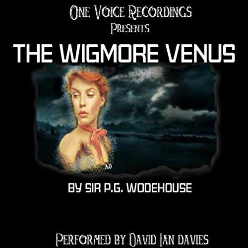 The Wigmore Venus                   Autor:                                                                                                                                 Sir P. G. Wodehouse                               Sprecher:                                                                                                                                 David Ian Davies                      Spieldauer: 20 Min.     Noch nicht bewertet     Gesamt 0,0