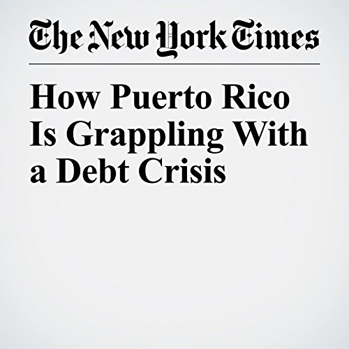 How Puerto Rico Is Grappling With a Debt Crisis copertina