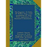 The Register, Or Rolls, Of Walter Gray, Lord Archbishop Of York: With Appendices Of Illustrative Documents...