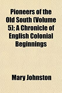 Pioneers of the Old South (Volume 5); A Chronicle of English Colonial Beginnings