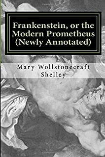 Frankenstein, or the Modern Prometheus (Newly Annotated): The Original 1818 Version with New Introduction and Footnotes